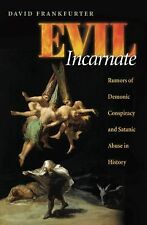 Evil Incarnate : Rumors of Demonic Conspiracy and Ritual Abuse in History by...