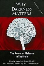 WHY DARKNESS MATTERS: (New and Improved) : The Power of Melanin in the Brain...