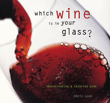"Which Wine is in Your Glass?: Understanding and Enjoying Wine Chris Losh ""AS NEW"