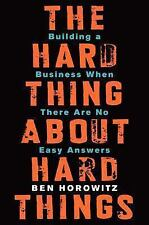 The Hard Thing about Hard Things : Building a Business When There Are No Easy...