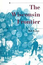 The Wisconsin Frontier (A History of the Trans-Appalachian Frontier)
