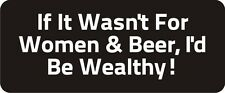 3 - If It Wasn't For Women & Beer Hard Hat Biker Helmet Sticker Bs289 3