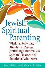 Jewish Spiritual Parenting: Wisdom, Activities, Rituals and Prayers for Raising