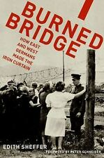 Burned Bridge: How East and West Germans Made the Iron Curtain, Sheffer, Edith,