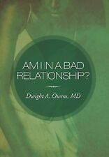 Am I in a Bad Relationship? : Dating 101 by Dwight A. Owens (2012, Hardcover)