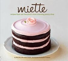 Miette: Recipes from San Francisco's Most Charming Pastry Shop by Meg Ray