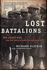 Lost Battalions : The Great War and the Crisis of American Nationality by...