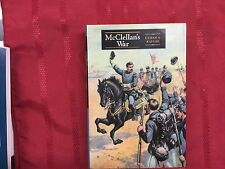 McClellan's War : The Failure of Moderation in the Struggle for the Union by Eth