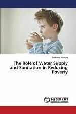 The Role of Water Supply and Sanitation in Reducing Poverty by Adugna Teshome...
