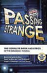 Passing Strange : The Complete Book and Lyrics of the Broadway Musical by Hal...