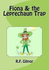 Fiona and the Leprechaun Trap by R. F. Gilmor (2016, Paperback)