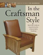 In the Craftsman Style : Building Furniture Inspired by the Arts and Crafts...