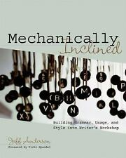 Mechanically Inclined : Building Grammar, Usage, and Style into Writer's...