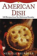 American Dish : 100 Recipes from Ten Delicious Decades by Merrill Shindler...