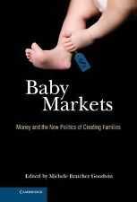 Baby Markets : Money and the New Politics of Creating Families by Michele...