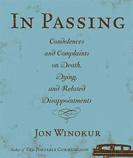 In Passing: Condolences and Complaints on Death, Dying, and Related Di-ExLibrary