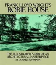 Frank Lloyd Wright's Robie House: The Illustrated Story of an Architectural Mast