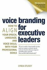 Voice Branding for Executive Leaders : How to Align Your Speech, Language,...