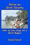 Retire on Social Security : Live Large on a Small Budget by James McDonald...