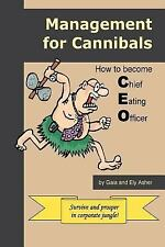 Management for Cannibals : How to Become Chief Eating Officer by Ely Asher...