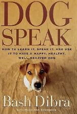 Dogspeak : How to Learn It, Speak It, and Use It to Have a Happy, Healthy, Well…