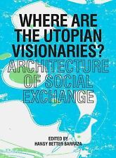 Where are the Utopian Visionaries?: Architecture of Social Exchange,