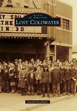 Images of America: Lost Coldwater by Randall Hazelbaker (2014, Paperback)
