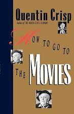 How to Go to the Movies by Quentin Crisp (2003, Paperback)
