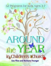 Around the Year in Children's Church : 52 Programs for Kids Ages 3-7 by Lisa...