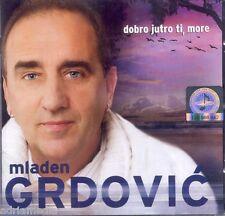 Mladen Grdovic CD Dobro jutro ti more Album 2009 Split Zadar Kapetane Galeb Best