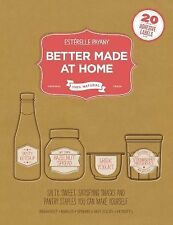 Better Made at Home : Salty, Sweet, and Satisfying Snacks and Pantry Staples...