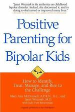 Positive Parenting for Bipolar Kids: How to Identify, Treat, Manage, and Rise to
