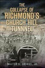 The Collapse of Richmond's Church Hill Tunnel, Walter S. Griggs Jr., New Books