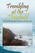 Trembling at the Threshold : Encountering the Divine in Daily Life by Vicky...