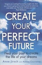 Create Your Perfect Future: Heal Your Past to Create the Life of Your Dreams, Co