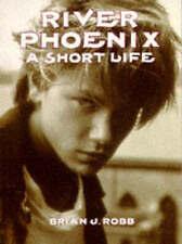 River Phoenix: A Short Life, Robb, Brian J. Paperback Book