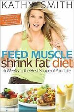 Feed Muscle, Shrink Fat Diet : 6 Weeks to Best Shape of Your Life HC Like New