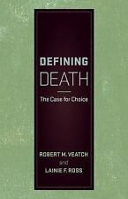 Defining Death : The Case for Choice by Robert M. Veatch and Lainie F. Ross...