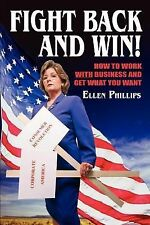 Fight Back and Win! : How to Work with Business and Get What You Want by...