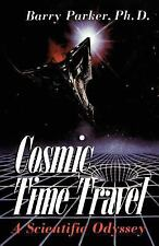 Cosmic Time Travel : A Scientific Odyssey by Barry Parker (2001, Paperback)