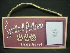 DOG PHOTO PLAQUE A Spoiled Rotten 5 x 10 WOOD SIGN picture frame PUPPY Pooch k9