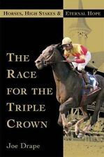 The Race for the Triple Crown : Horses, High Stakes, and Eternal Hope by Joe...