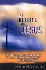 The Trouble with Jesus by Joseph M. Stowell (2004, Paperback, New Edition)