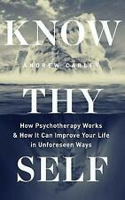 Know Thyself : How Psychotherapy Works and How It Can Improve Your Life in...