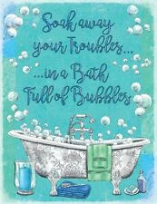 SOAK AWAY YOUR TROUBLES - BATH BUBBLES BATHROOM METAL WALL PLAQUE TIN SIGN 1135