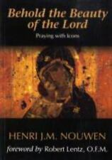 Behold the Beauty of the Lord : Praying with Icons by Henri J. M. Nouwen...