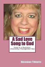 A Sad Love Song to God : Sung in a Peaceful, (Heavenly) Transgender Key by...