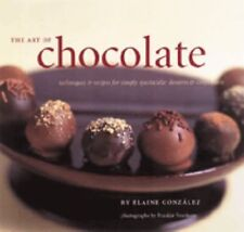 The Art of Chocolate: Techniques and Recipes for Simply Spectacular Desserts an