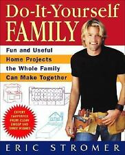 Do-It-Yourself Family : Fun and Useful Home Projects the Whole Family Can Make T