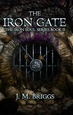 The Iron Gate : The Iron Soul Book II by J. M. Briggs (2015, Paperback)